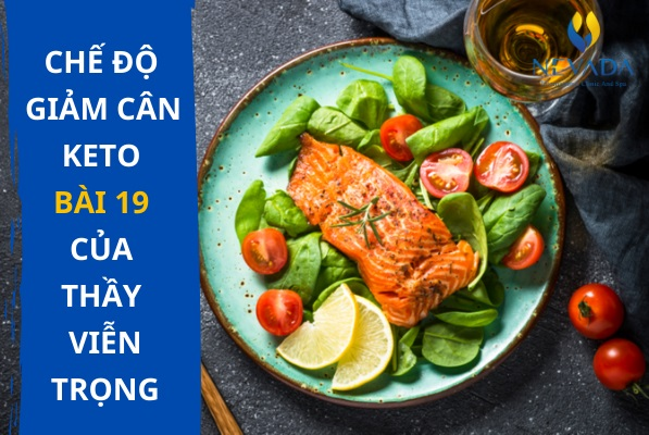 Hé lộ chế độ giảm cân Keto bài 19 của thầy Viễn Trọng giúp bạn có thực đơn giảm cân cấp tốc cực hiệu quả