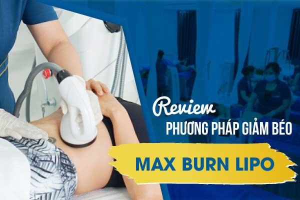 phương pháp max burn lipo là gì, phương pháp giảm cân max burn lipo, phương pháp giảm béo max burn lipo, phương pháp giảm cân max burn lipo là gì, giảm béo bằng phương pháp max burn lipo, review phương pháp giảm béo max burn lipo, Review phương pháp giảm béo Max Burn Lipo 2020 siêu hủy mỡ, công nghệ giảm béo Max Burn Lipo 2020 siêu hủy mỡ, Max Burn Lippo 2020 siêu hủy mỡ