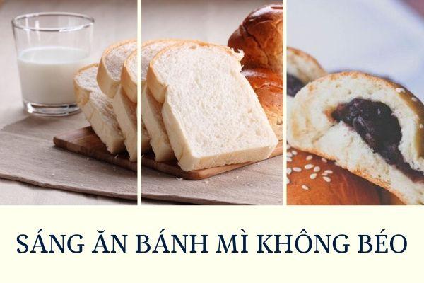 ăn bánh mì có béo không, ăn nhiều bánh mì có béo không, ăn sáng bằng bánh mì có béo không, sáng ăn bánh mì có béo không, buổi sáng ăn bánh mì có béo không