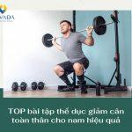 TOP bài tập thể dục giảm cân toàn thân cho nam hiệu quả bất ngờ sau 1 tháng áp dụng
